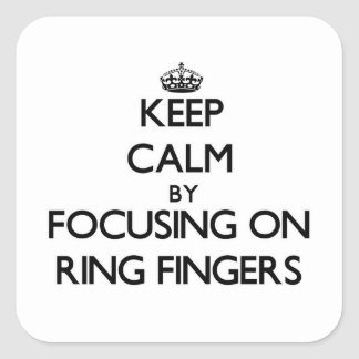 Keep Calm by focusing on Ring Fingers Square Sticker