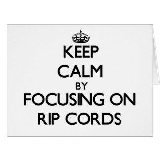 Keep Calm by focusing on Rip Cords Cards