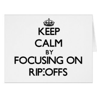 Keep Calm by focusing on Rip-Offs Cards