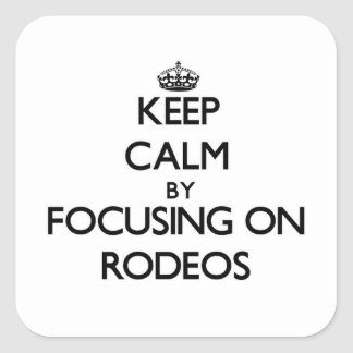 Keep Calm by focusing on Rodeos Square Sticker