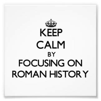 Keep calm by focusing on Roman History Photographic Print