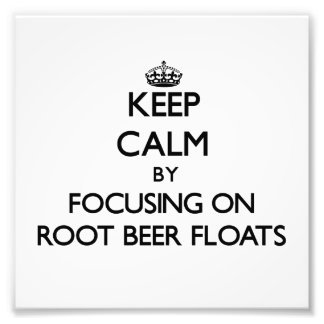 Keep Calm by focusing on Root Beer Floats Photo Art