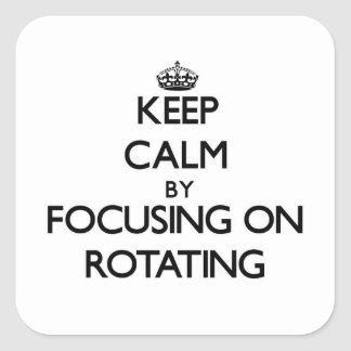 Keep Calm by focusing on Rotating Square Stickers