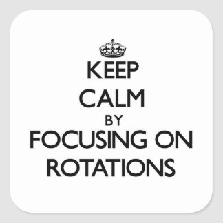 Keep Calm by focusing on Rotations Square Sticker