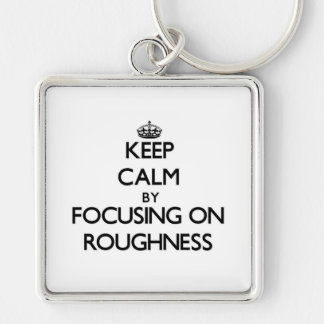 Keep Calm by focusing on Roughness Key Chain