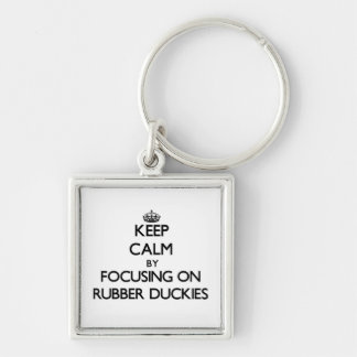 Keep Calm by focusing on Rubber Duckies Key Chains