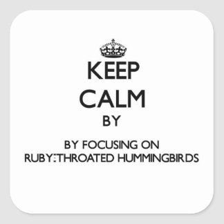 Keep calm by focusing on Ruby-Throated Hummingbird Square Sticker
