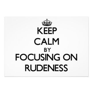 Keep Calm by focusing on Rudeness Custom Invites
