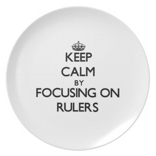 Keep Calm by focusing on Rulers Party Plate
