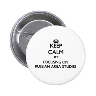 Keep calm by focusing on Russian Area Studies Pinback Button