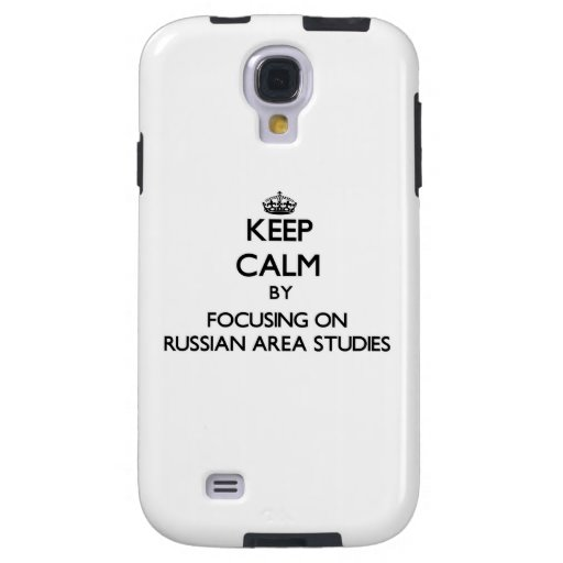 Keep calm by focusing on Russian Area Studies Galaxy S4 Case