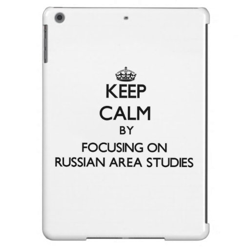 Keep calm by focusing on Russian Area Studies iPad Air Cover