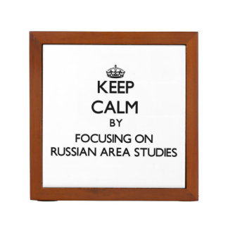 Keep calm by focusing on Russian Area Studies Desk Organizer