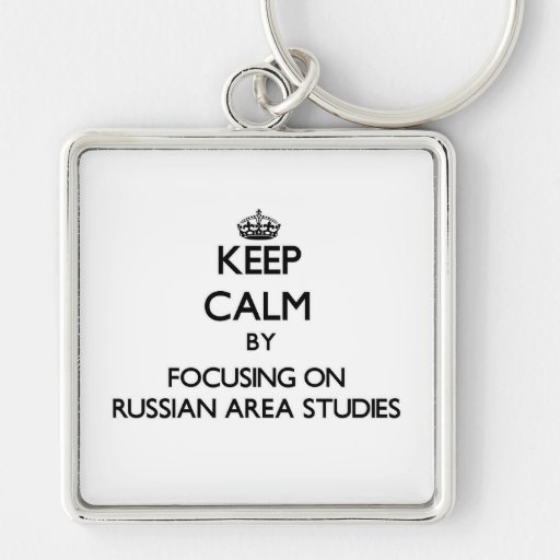 Keep calm by focusing on Russian Area Studies Key Chains