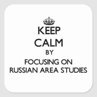 Keep calm by focusing on Russian Area Studies Square Sticker