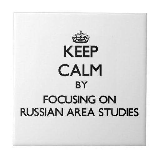Keep calm by focusing on Russian Area Studies Ceramic Tiles