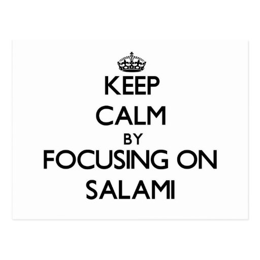 Keep Calm by focusing on Salami Post Cards