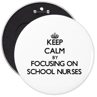 Keep Calm by focusing on School Nurses Pinback Buttons
