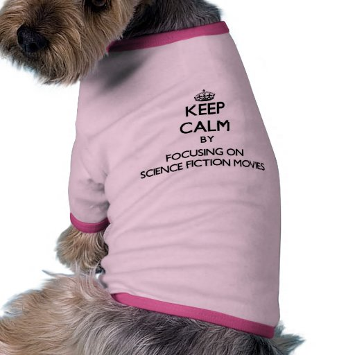 Keep Calm by focusing on Science Fiction Movies Dog T-shirt