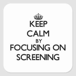 Keep Calm by focusing on Screening Square Sticker