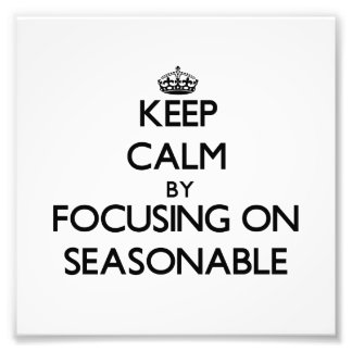 Keep Calm by focusing on Seasonable Art Photo