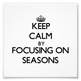 Keep Calm by focusing on Seasons Photo Print