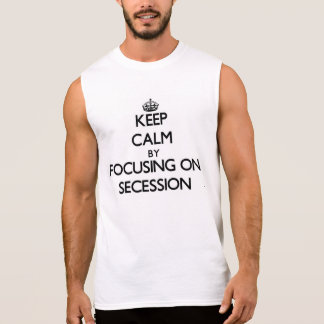 Keep Calm by focusing on Secession Sleeveless Shirts