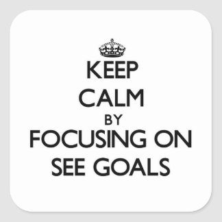 Keep Calm by focusing on See Goals Sticker
