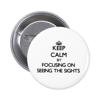 Keep Calm by focusing on Seeing The Sights Pins