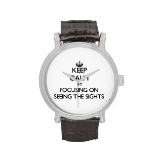 Keep Calm by focusing on Seeing The Sights Wristwatches