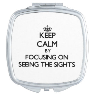Keep Calm by focusing on Seeing The Sights Makeup Mirrors