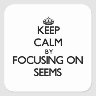 Keep Calm by focusing on Seems Square Sticker