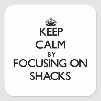 Keep Calm by focusing on Shacks Square Stickers