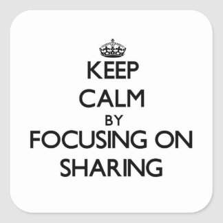 Keep Calm by focusing on Sharing Square Stickers