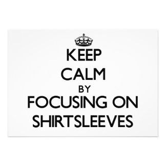 Keep Calm by focusing on Shirtsleeves Card