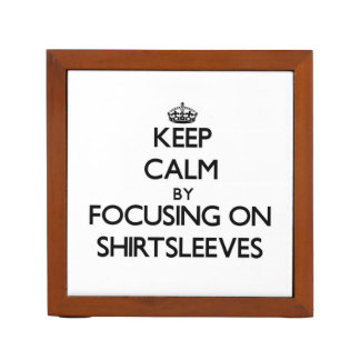 Keep Calm by focusing on Shirtsleeves Pencil Holder