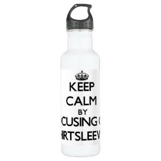Keep Calm by focusing on Shirtsleeves 710 Ml Water Bottle