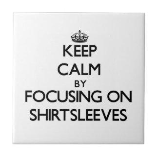 Keep Calm by focusing on Shirtsleeves Ceramic Tiles