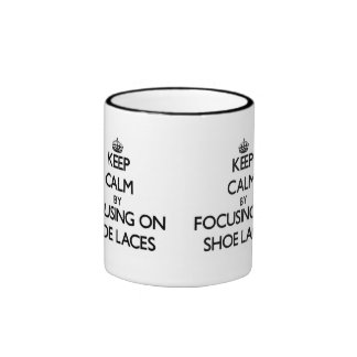 Keep Calm by focusing on Shoe Laces Mug