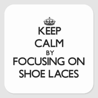 Keep Calm by focusing on Shoe Laces Stickers
