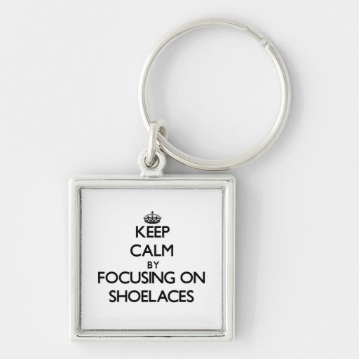 Keep Calm by focusing on Shoelaces Keychain