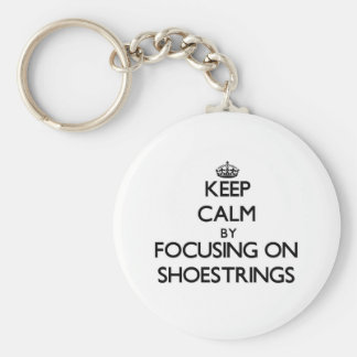 Keep Calm by focusing on Shoestrings Key Chain