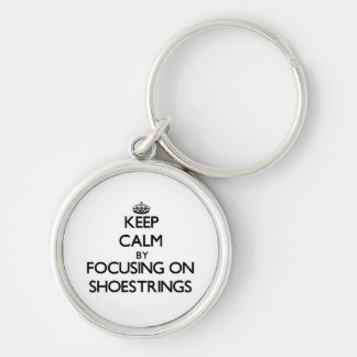 Keep Calm by focusing on Shoestrings Keychain