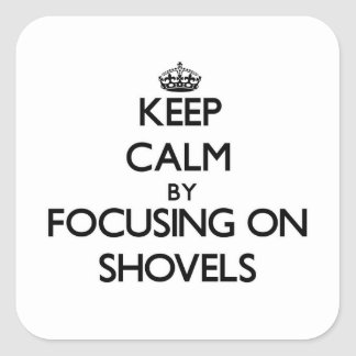 Keep Calm by focusing on Shovels Square Stickers