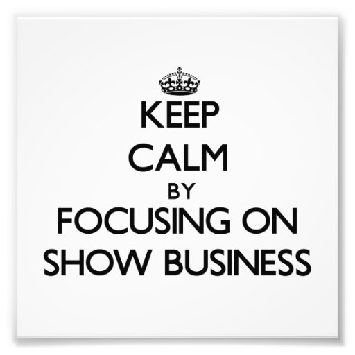 Keep Calm by focusing on Show Business Photographic Print