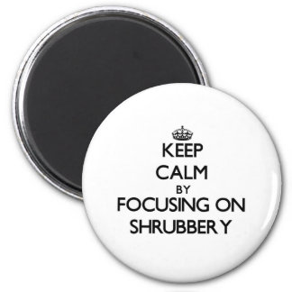 Keep Calm by focusing on Shrubbery 6 Cm Round Magnet