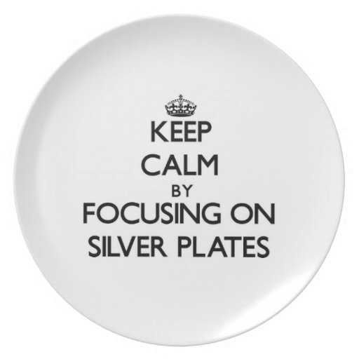 Keep Calm by focusing on Silver Plates Plate