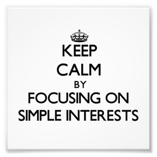 Keep Calm by focusing on Simple Interests Photo Print