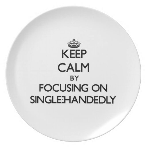 Keep Calm by focusing on Single-Handedly Party Plates