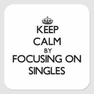 Keep Calm by focusing on Singles Square Sticker